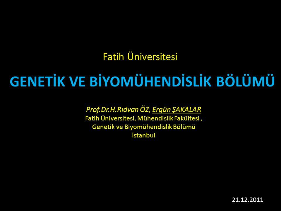 Prof.Dr.H.Rıdvan ÖZ, Ergün ŞAKALAR Fatih Üniversitesi, Mühendislik Fakültesi, Genetik ve Biyomühendislik Bölümü İstanbul 21.12.2011 GENETİK VE BİYOMÜH