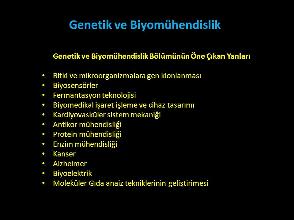 Genetik ve Biyomühendislik Genetik ve Biyomühendislik Bölümünün Öne Çıkan Yanları • Bitki ve mikroorganizmalara gen klonlanması • Biyosensörler • Ferm