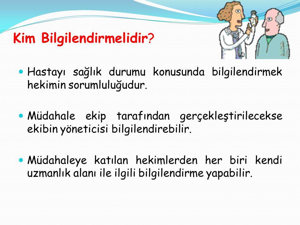 Kim Bilgilendirmelidir. Hastayı sağlık durumu konusunda bilgilendirmek hekimin sorumluluğudur.