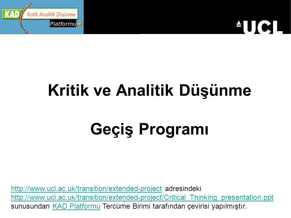 Kritik ve Analitik Düşünme Geçiş Programı http://www.ucl.ac.uk/transition/extended-projecthttp://www.ucl.ac.uk/transition/extended-project adresindeki http://www.ucl.ac.uk/transition/extended-project/Critical_Thinking_presentation.ppt sunusundan KAD Platformu Tercüme Birimi tarafından çevirisi yapılmıştır.KAD Platformu