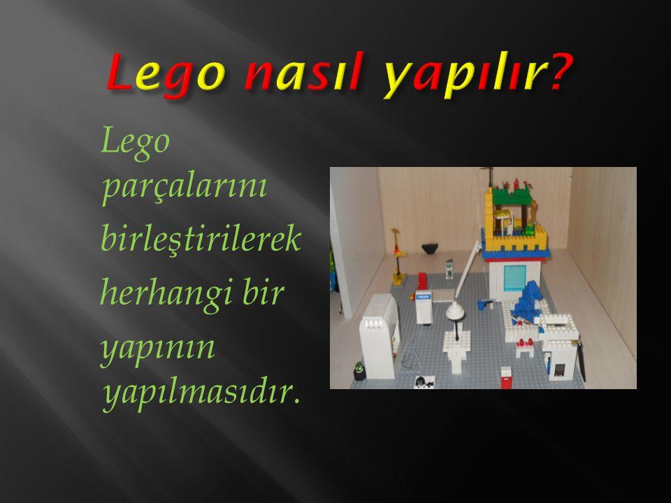 Lego parçalarını birleştirilerek herhangi bir yapının yapılmasıdır.