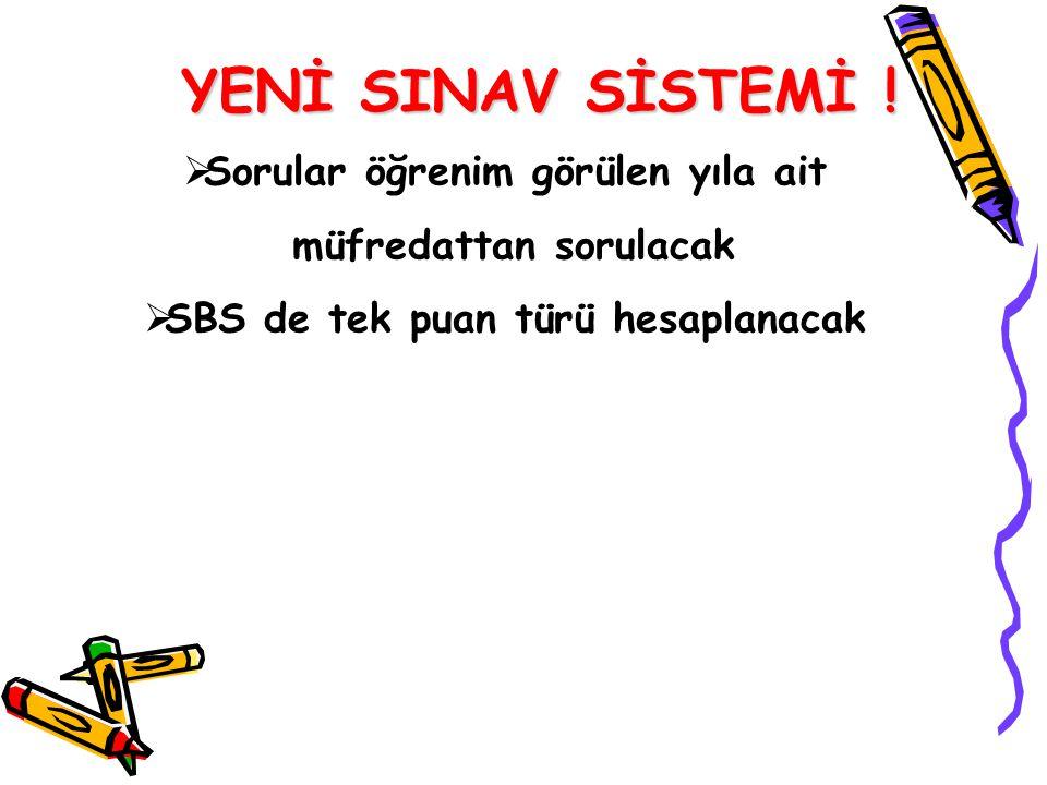  Sorular öğrenim görülen yıla ait müfredattan sorulacak  SBS de tek puan türü hesaplanacak YENİ SINAV SİSTEMİ !