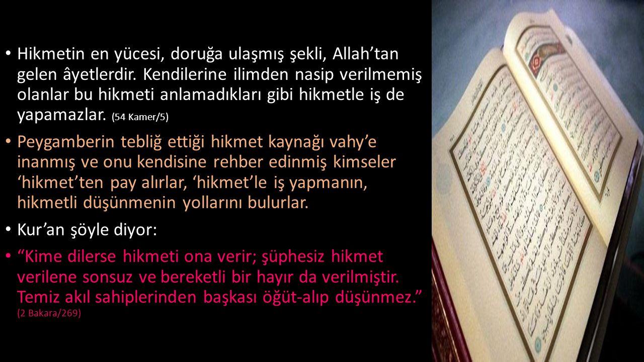 • Hikmetin en yücesi, doruğa ulaşmış şekli, Allah'tan gelen âyetlerdir. Kendilerine ilimden nasip verilmemiş olanlar bu hikmeti anlamadıkları gibi hik