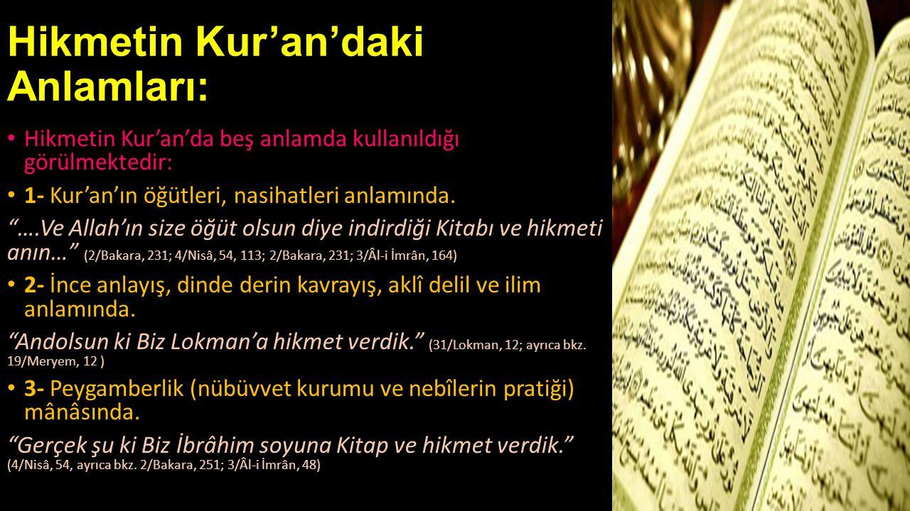 """Hikmetin Kur'an'daki Anlamları: • Hikmetin Kur'an'da beş anlamda kullanıldığı görülmektedir: • 1- Kur'an'ın öğütleri, nasihatleri anlamında. """"….Ve All"""
