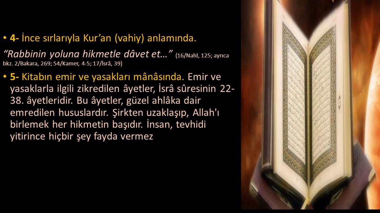 """• 4- İnce sırlarıyla Kur'an (vahiy) anlamında. """"Rabbinin yoluna hikmetle dâvet et…"""" (16/Nahl, 125; ayrıca bkz. 2/Bakara, 269; 54/Kamer, 4-5; 17/İsrâ,"""