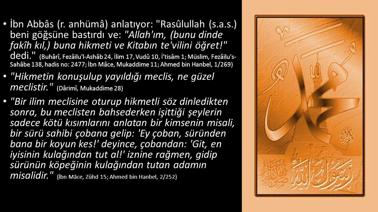 • İbn Abbâs (r. anhümâ) anlatıyor: