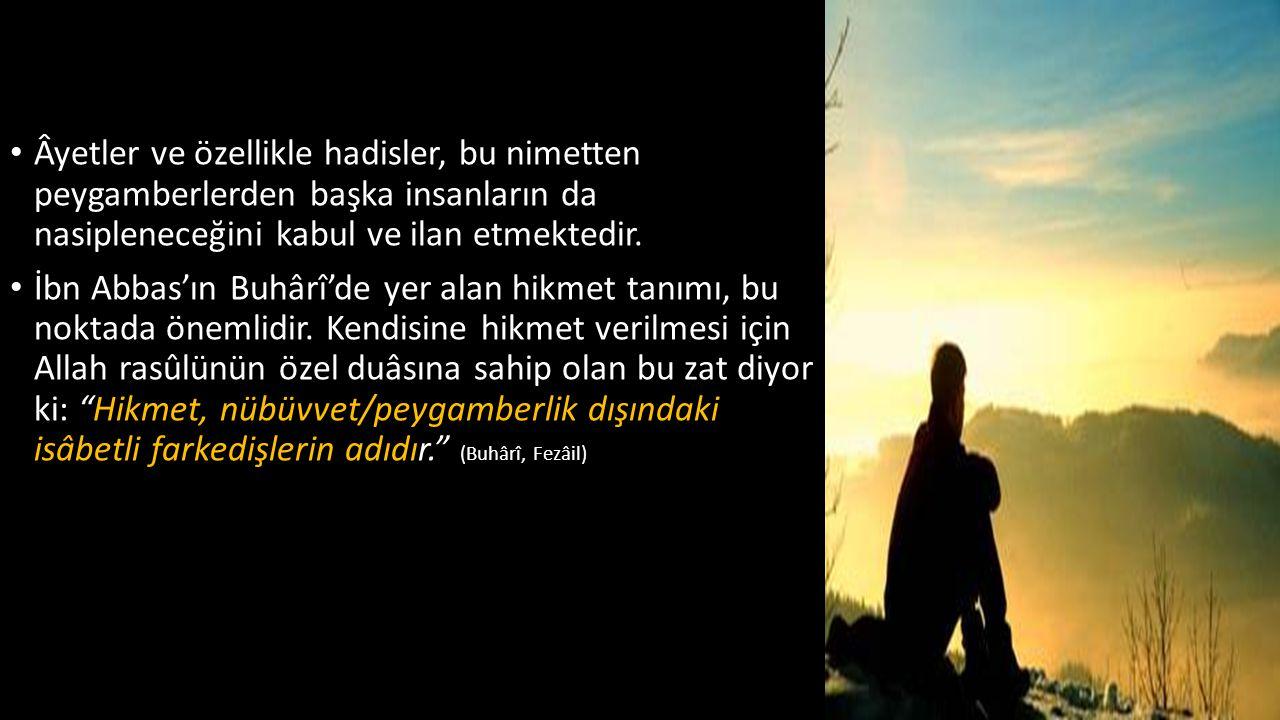 • Âyetler ve özellikle hadisler, bu nimetten peygamberlerden başka insanların da nasipleneceğini kabul ve ilan etmektedir. • İbn Abbas'ın Buhârî'de ye
