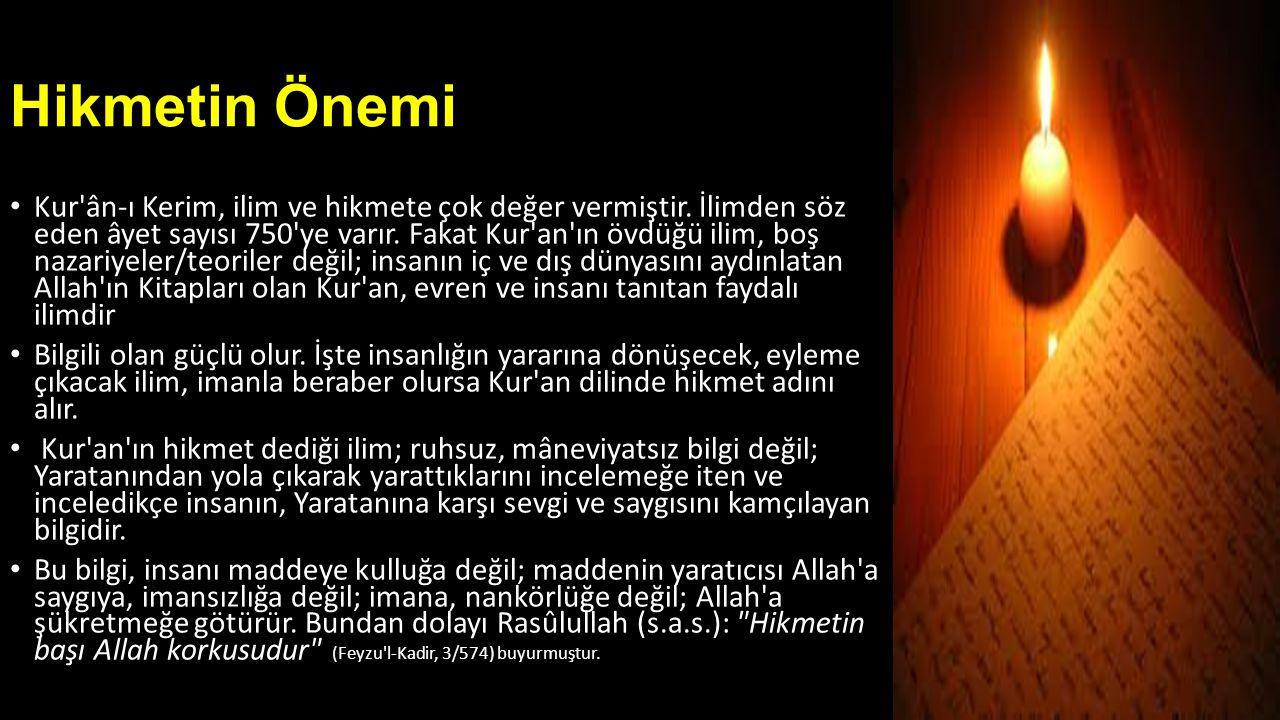 Hikmetin Önemi • Kur'ân-ı Kerim, ilim ve hikmete çok değer vermiştir. İlimden söz eden âyet sayısı 750'ye varır. Fakat Kur'an'ın övdüğü ilim, boş naza