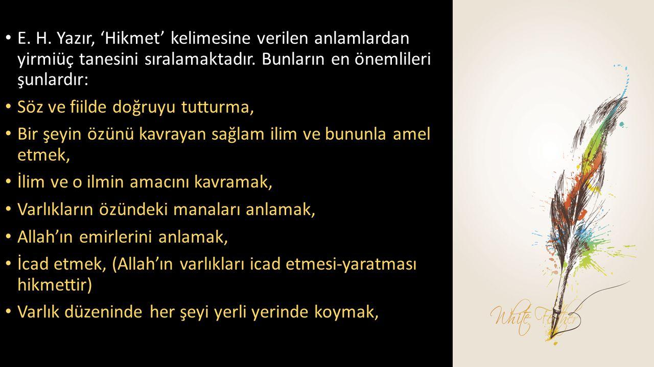 • Cenâb-ı Hak, Lokman sûresinde hikmeti şükürle beraber anmıştır (31/Lokman, 12).