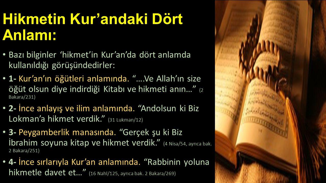 """Hikmetin Kur'andaki Dört Anlamı: • Bazı bilginler 'hikmet'in Kur'an'da dört anlamda kullanıldığı görüşündedirler: • 1- Kur'an'ın öğütleri anlamında. """""""