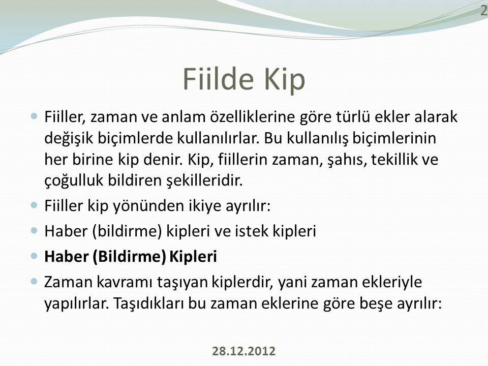 Fiilde Kip  Fiiller, zaman ve anlam özelliklerine göre türlü ekler alarak değişik biçimlerde kullanılırlar.