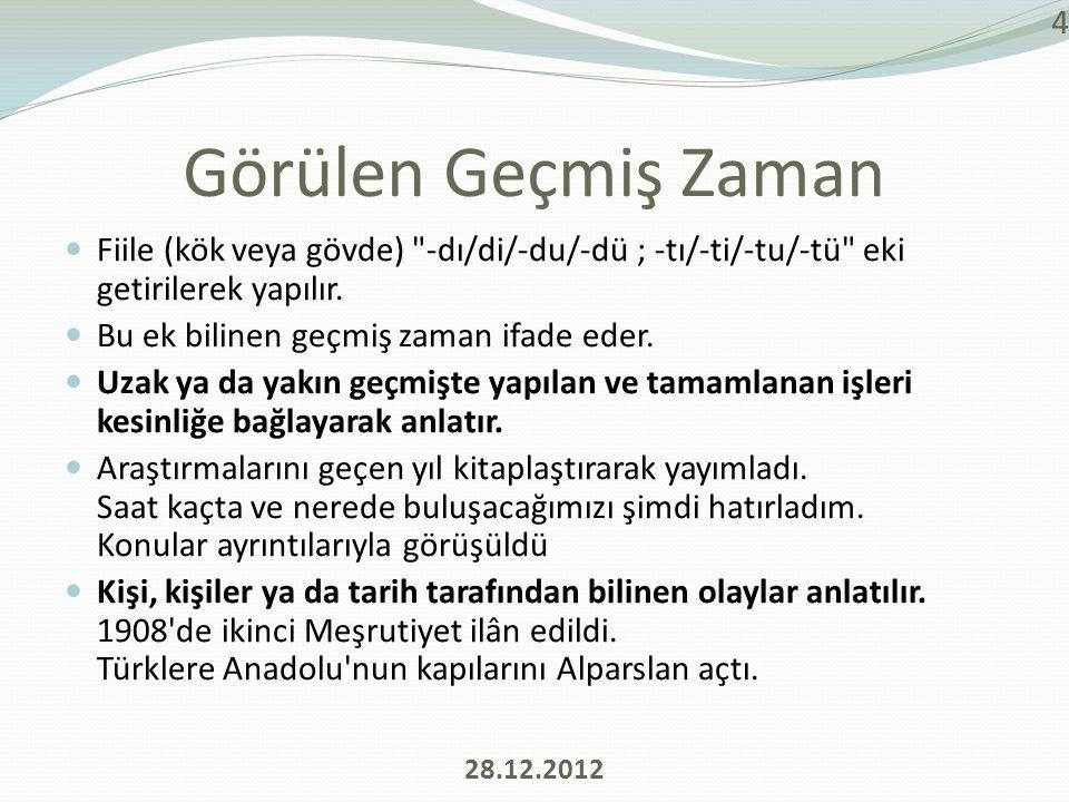 Kaynakça  Türkçeciler.com, 29 Aralık 2012 Tarihinde http://www.turkceciler.com/fiiller/fiilde_kip.html adresinden alındı.
