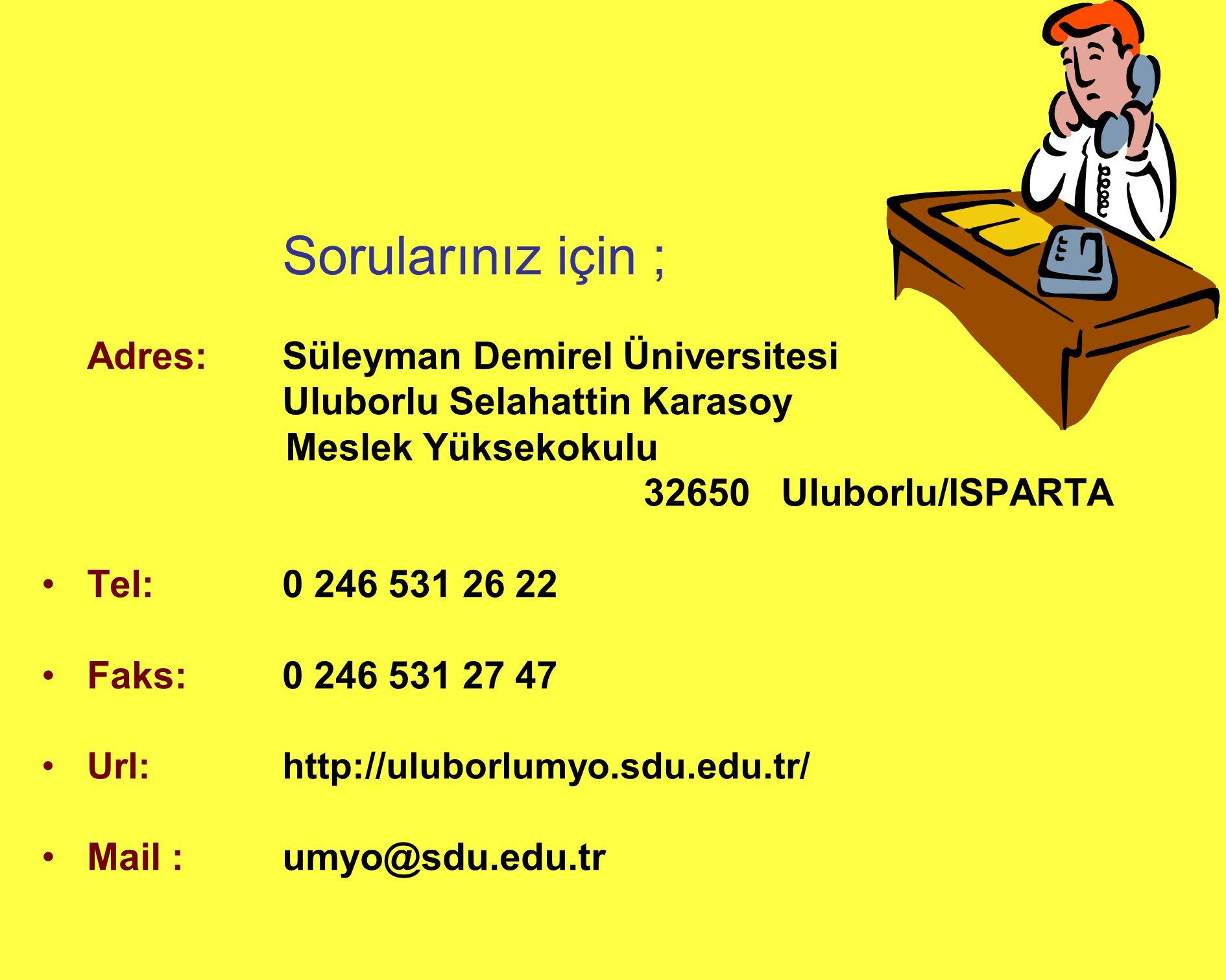 Sorularınız için ; Adres: Süleyman Demirel Üniversitesi Uluborlu Selahattin Karasoy Meslek Yüksekokulu 32650 Uluborlu/ISPARTA •Tel: 0 246 531 26 22 •Faks: 0 246 531 27 47 •Url: http://uluborlumyo.sdu.edu.tr/ •Mail : umyo@sdu.edu.tr