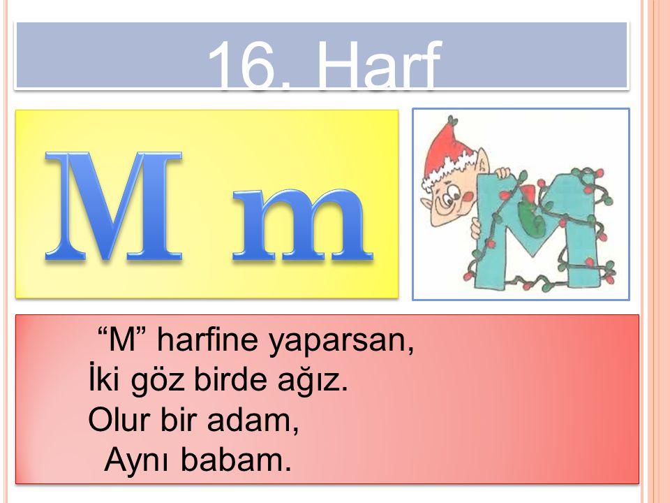 """16. Harf """"M"""" harfine yaparsan, İki göz birde ağız. Olur bir adam, Aynı babam. """"M"""" harfine yaparsan, İki göz birde ağız. Olur bir adam, Aynı babam."""