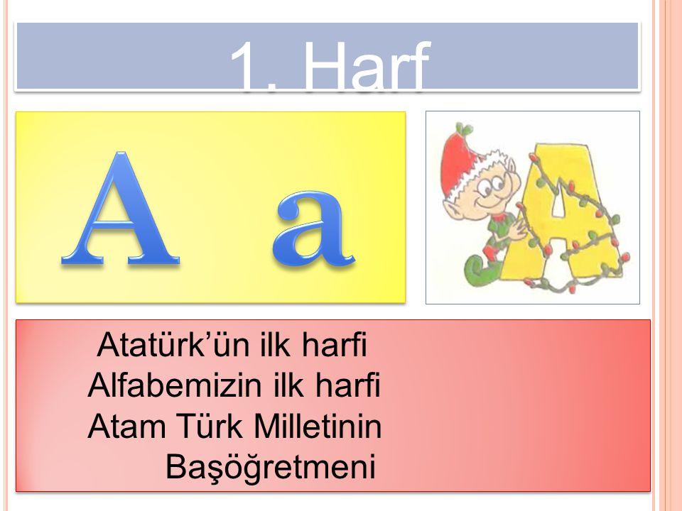 1. Harf Atatürk'ün ilk harfi Alfabemizin ilk harfi Atam Türk Milletinin Başöğretmeni Atatürk'ün ilk harfi Alfabemizin ilk harfi Atam Türk Milletinin B