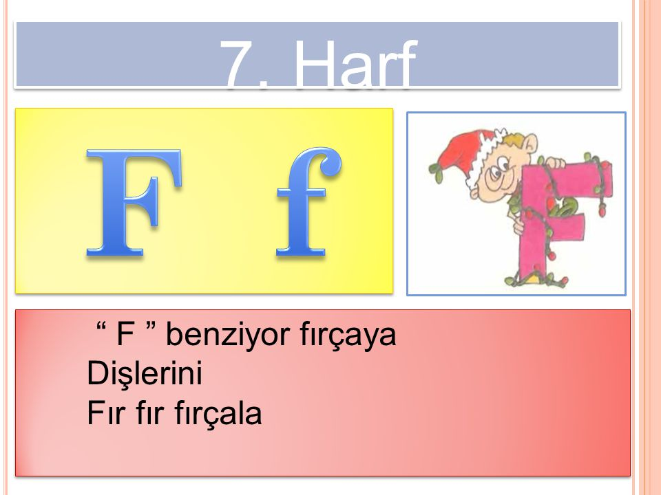 """7. Harf """" F """" benziyor fırçaya Dişlerini Fır fır fırçala """" F """" benziyor fırçaya Dişlerini Fır fır fırçala"""