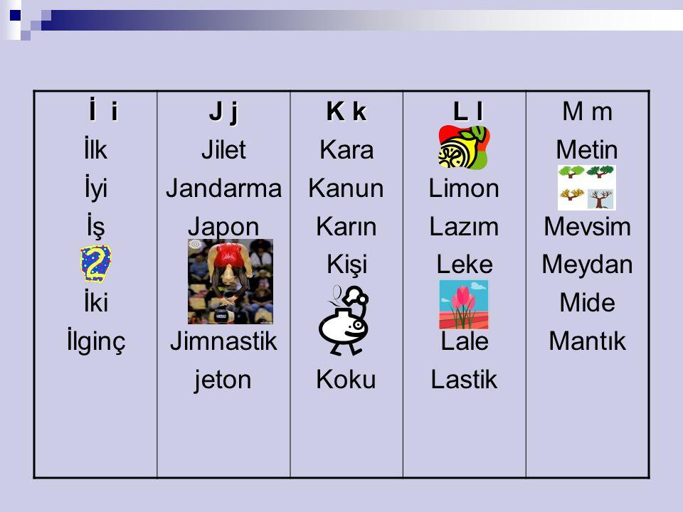 İ i İlk İyi İş İki İlginç J j Jilet Jandarma Japon Jimnastik jeton K k Kara Kanun Karın Kişi Koku L l L l Limon Lazım Leke Lale Lastik M m Metin Mevsi