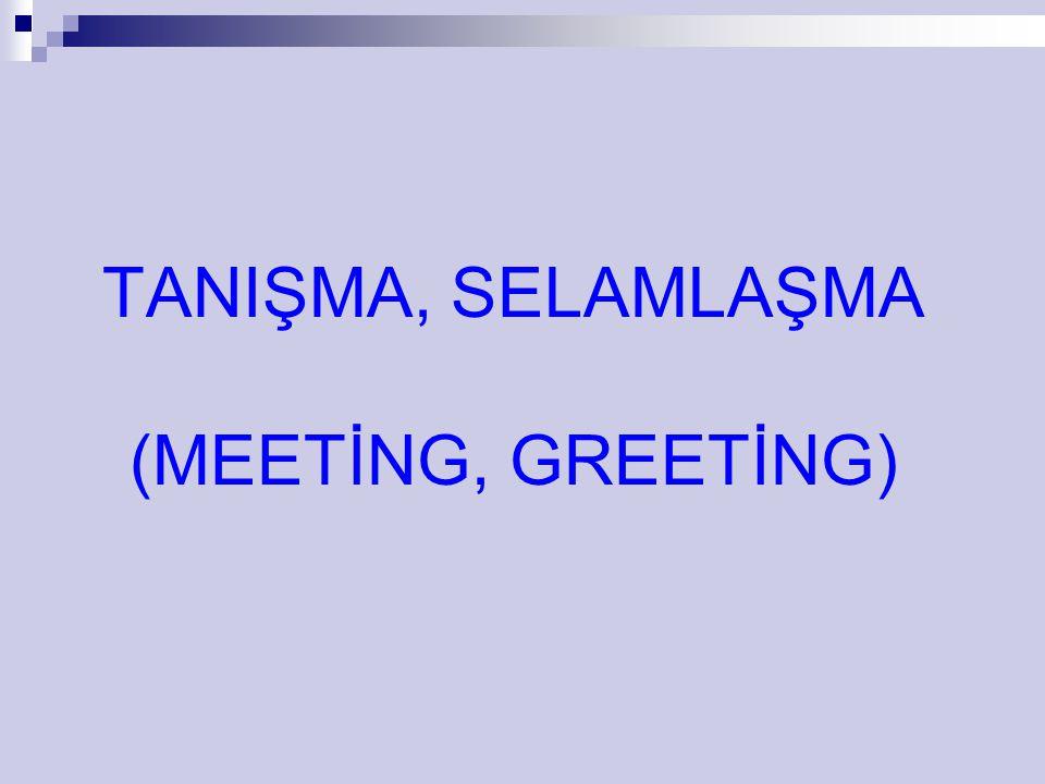 TANIŞMA, SELAMLAŞMA (MEETİNG, GREETİNG)