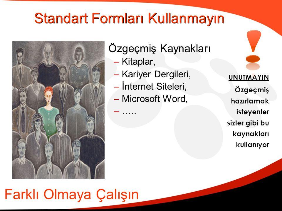 Standart Formları Kullanmayın Özgeçmiş Kaynakları –Kitaplar, –Kariyer Dergileri, –İnternet Siteleri, –Microsoft Word, –….. Farklı Olmaya Çalışın UNUTM