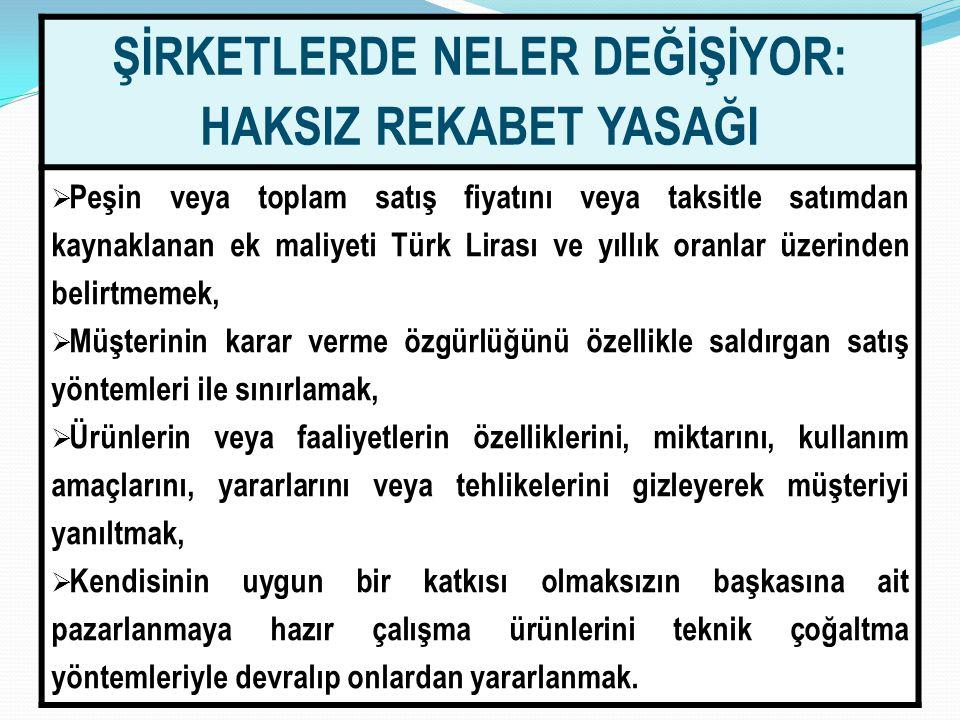 2626 ŞİRKETLERDE NELER DEĞİŞİYOR: HAKSIZ REKABET YASAĞI  Peşin veya toplam satış fiyatını veya taksitle satımdan kaynaklanan ek maliyeti Türk Lirası