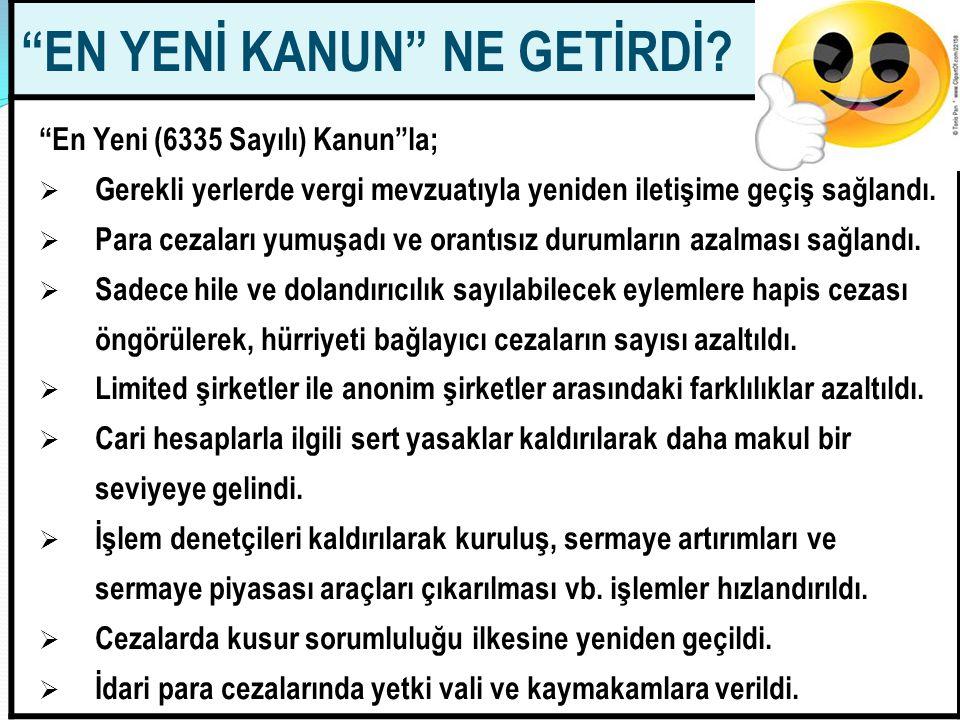 """88 """"EN YENİ KANUN"""" NE GETİRDİ? """"En Yeni (6335 Sayılı) Kanun""""la;  Gerekli yerlerde vergi mevzuatıyla yeniden iletişime geçiş sağlandı.  Para cezaları"""