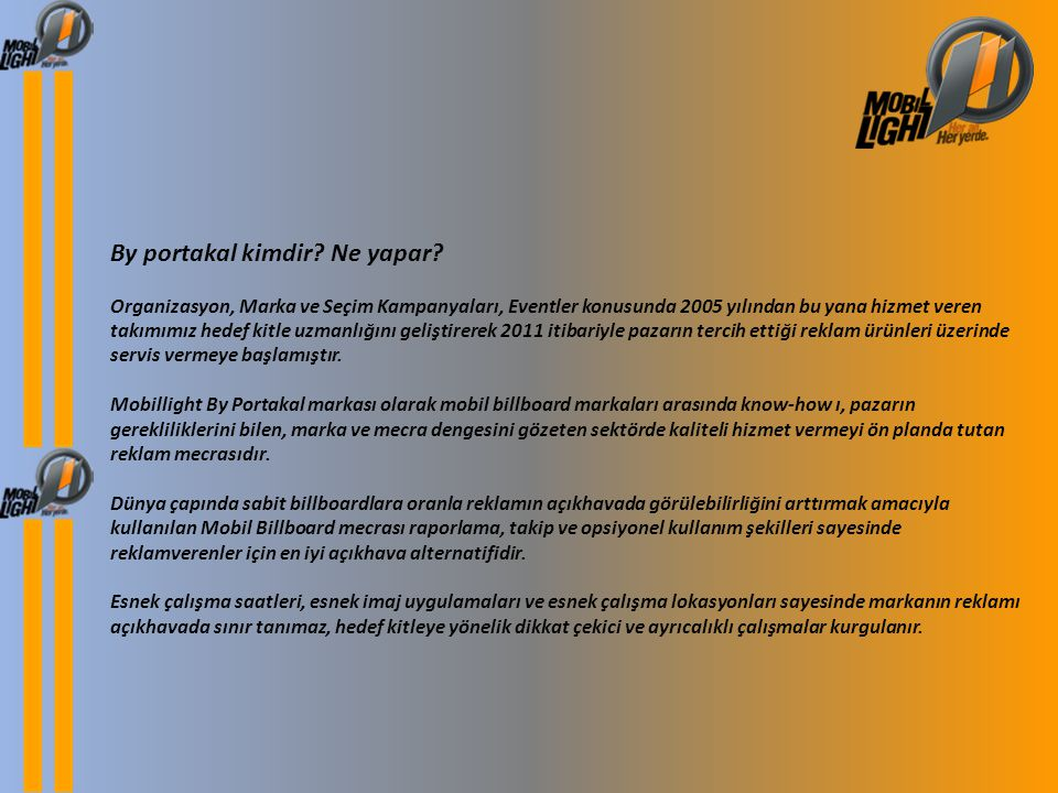 By portakal kimdir? Ne yapar? Organizasyon, Marka ve Seçim Kampanyaları, Eventler konusunda 2005 yılından bu yana hizmet veren takımımız hedef kitle u