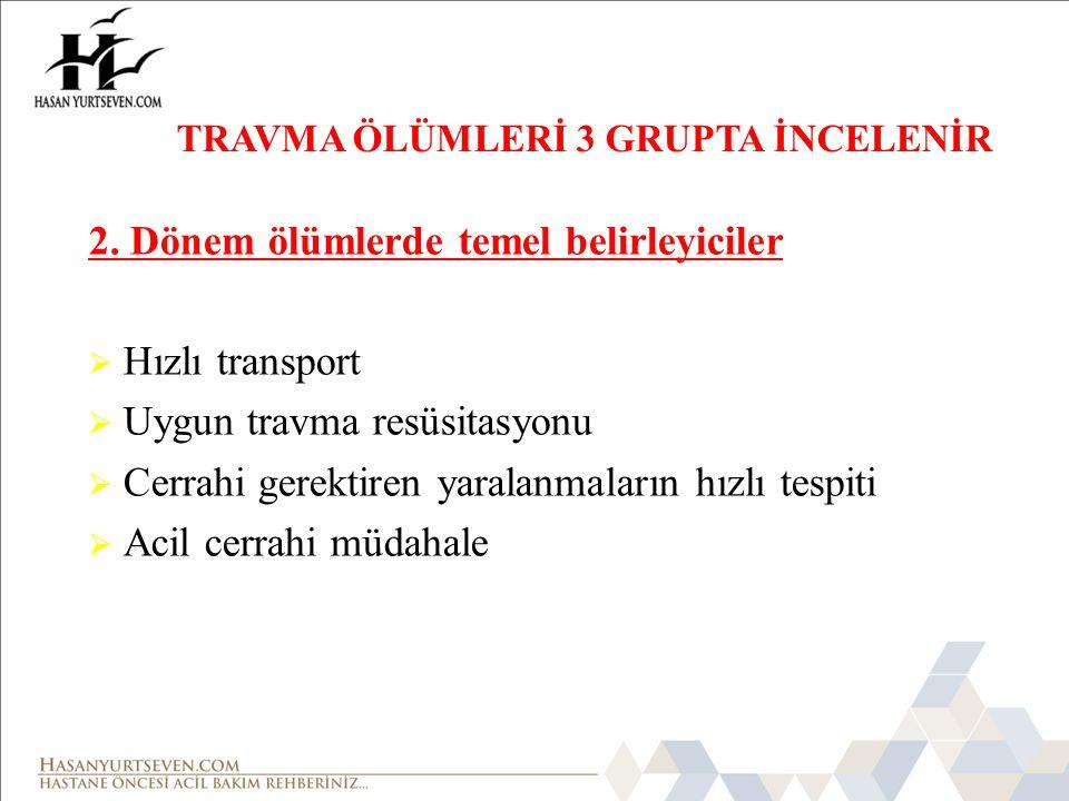 2. Dönem ölümlerde temel belirleyiciler  Hızlı transport  Uygun travma resüsitasyonu  Cerrahi gerektiren yaralanmaların hızlı tespiti  Acil cerrah