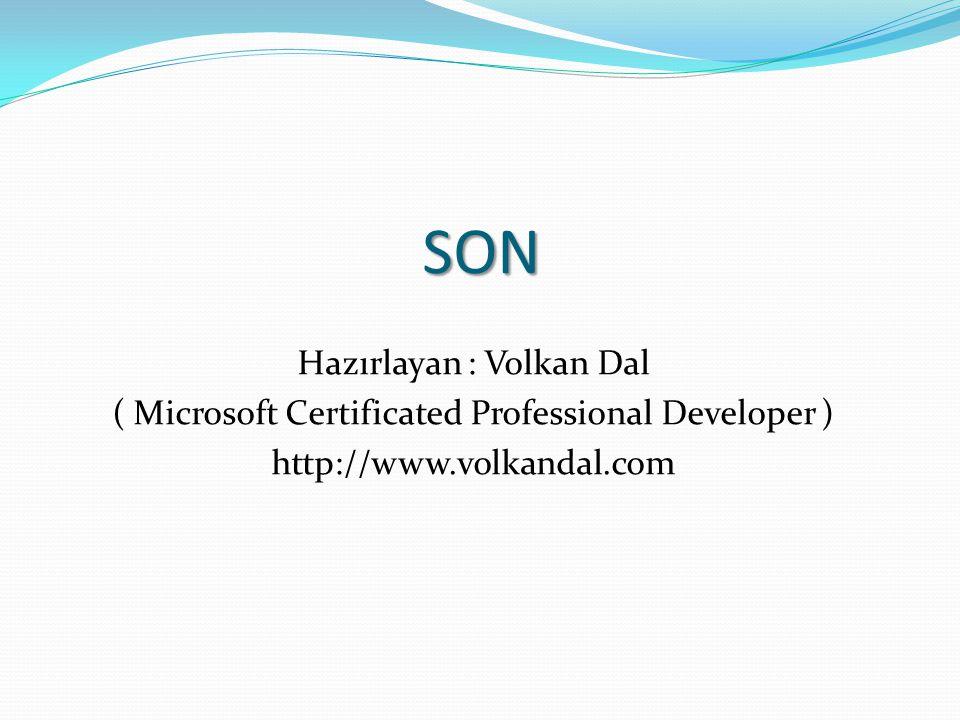 SON Hazırlayan : Volkan Dal ( Microsoft Certificated Professional Developer ) http://www.volkandal.com