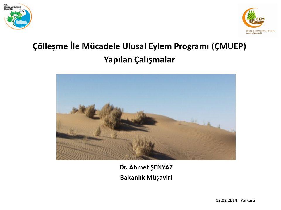 Çölleşme İle Mücadele Ulusal Eylem Programı (ÇMUEP) Yapılan Çalışmalar Dr.