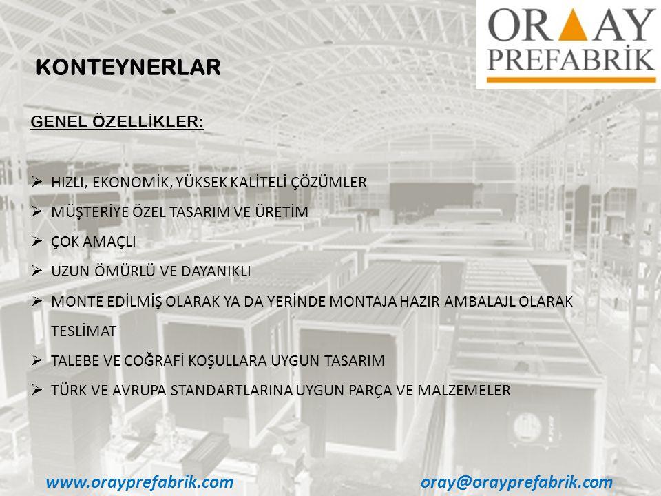 www.orayprefabrik.comoray@orayprefabrik.com GENEL ÖZELL İ KLER:  HIZLI, EKONOMİK, YÜKSEK KALİTELİ ÇÖZÜMLER  MÜŞTERİYE ÖZEL TASARIM VE ÜRETİM  ÇOK A