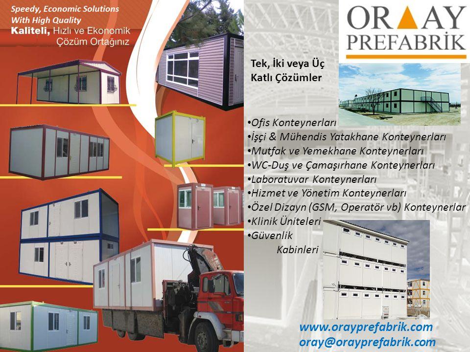 oray@orayprefabrik.com www.orayprefabrik.com • Ofis Konteynerları • İşçi & Mühendis Yatakhane Konteynerları • Mutfak ve Yemekhane Konteynerları • WC-D