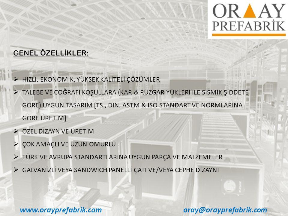 www.orayprefabrik.comoray@orayprefabrik.com GENEL ÖZELL İ KLER:  HIZLI, EKONOMİK, YÜKSEK KALİTELİ ÇÖZÜMLER  TALEBE VE COĞRAFİ KOŞULLARA (KAR & RÜZGA
