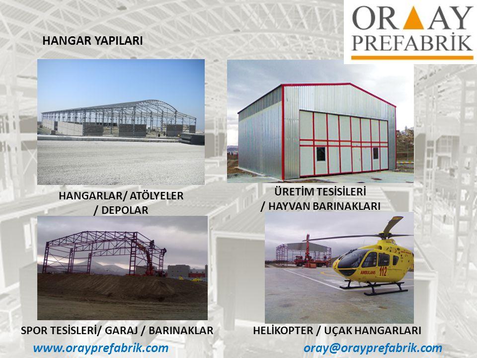 www.orayprefabrik.comoray@orayprefabrik.com HANGAR YAPILARI HANGARLAR/ ATÖLYELER / DEPOLAR ÜRETİM TESİSİLERİ / HAYVAN BARINAKLARI SPOR TESİSLERİ/ GARA