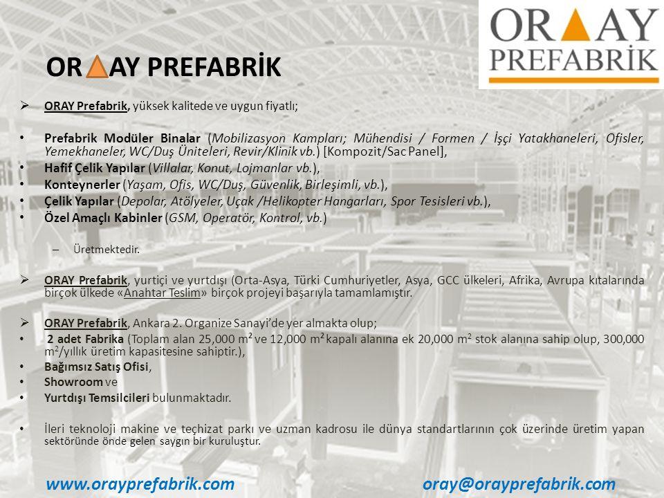  ORAY Prefabrik, yüksek kalitede ve uygun fiyatlı; • Prefabrik Modüler Binalar (Mobilizasyon Kampları; Mühendisi / Formen / İşçi Yatakhaneleri, Ofisl