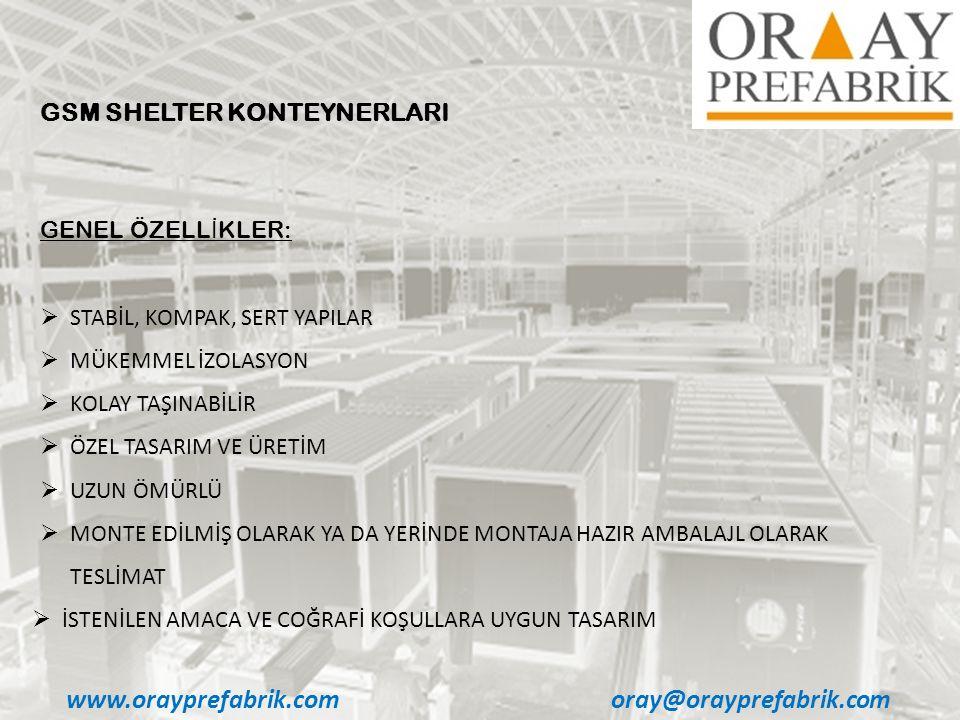 www.orayprefabrik.comoray@orayprefabrik.com GENEL ÖZELL İ KLER:  STABİL, KOMPAK, SERT YAPILAR  MÜKEMMEL İZOLASYON  KOLAY TAŞINABİLİR  ÖZEL TASARIM