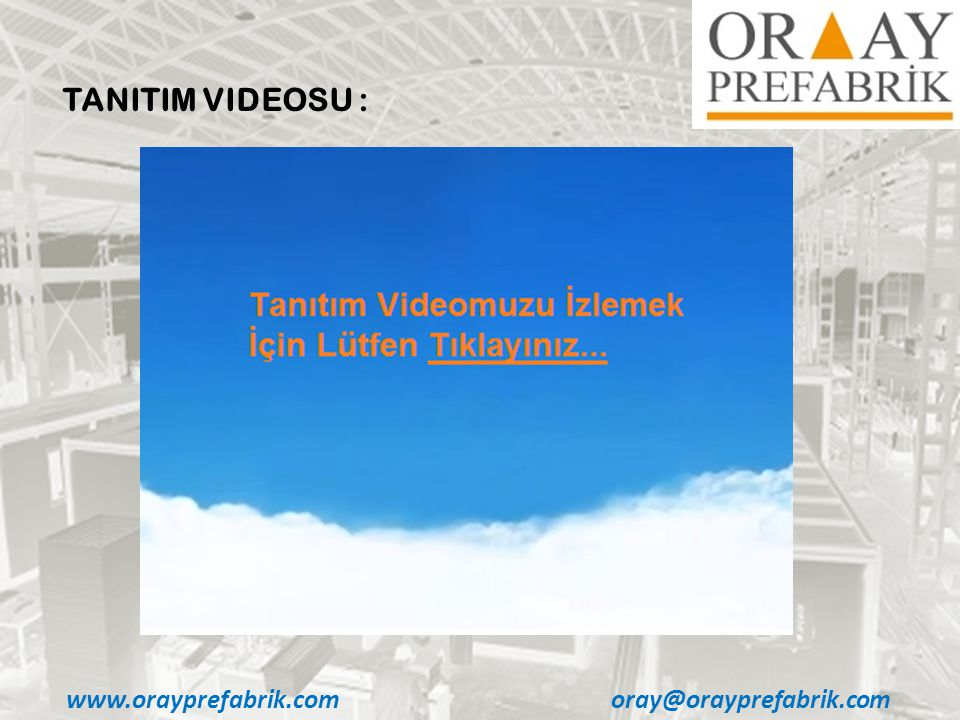 www.orayprefabrik.comoray@orayprefabrik.com TANITIM VIDEOSU :