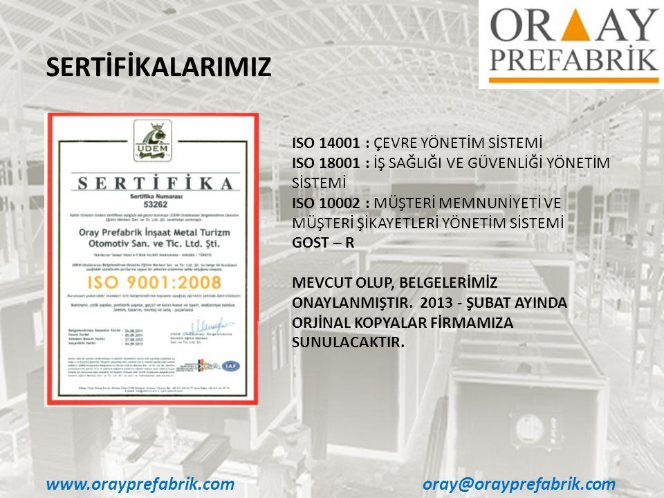 www.orayprefabrik.comoray@orayprefabrik.com SERTİFİKALARIMIZ ISO 14001 : ÇEVRE YÖNETİM SİSTEMİ ISO 18001 : İŞ SAĞLIĞI VE GÜVENLİĞİ YÖNETİM SİSTEMİ ISO