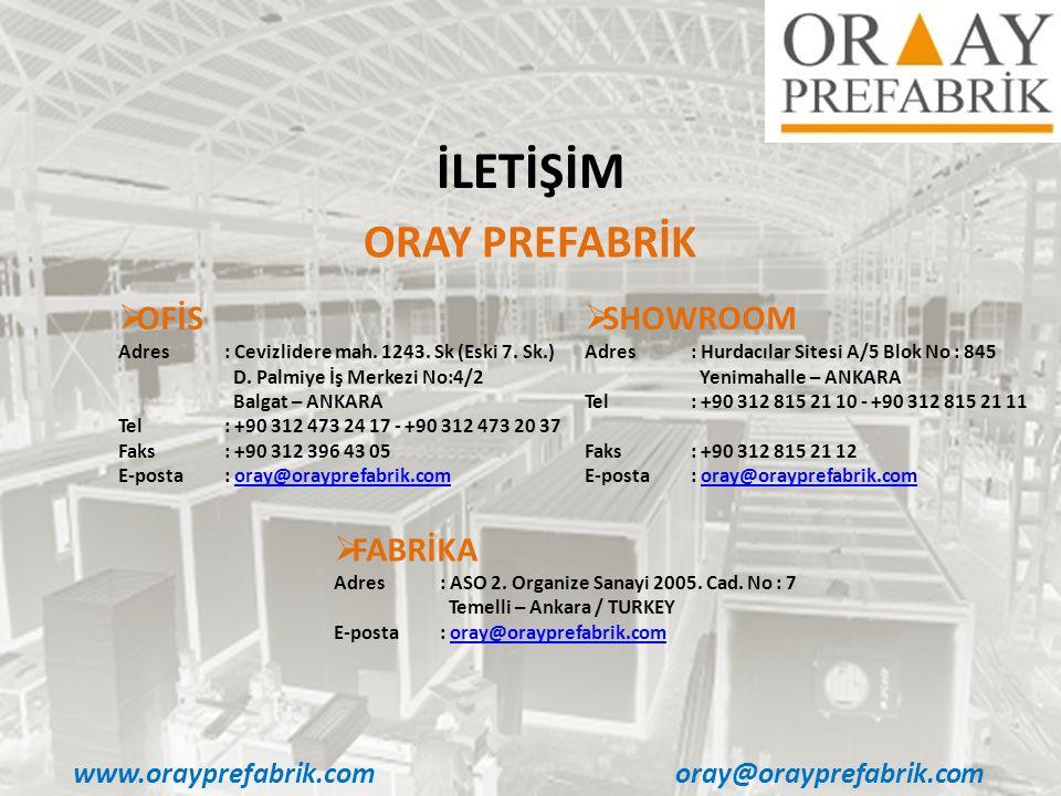 www.orayprefabrik.comoray@orayprefabrik.com İLETİŞİM  OFİS Adres : Cevizlidere mah. 1243. Sk (Eski 7. Sk.) D. Palmiye İş Merkezi No:4/2 Balgat – ANKA