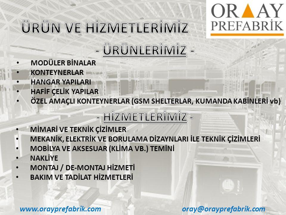 www.orayprefabrik.comoray@orayprefabrik.com • MODÜLER BİNALAR • KONTEYNERLAR • HANGAR YAPILARI • HAFİF ÇELİK YAPILAR • ÖZEL AMAÇLI KONTEYNERLAR (GSM S