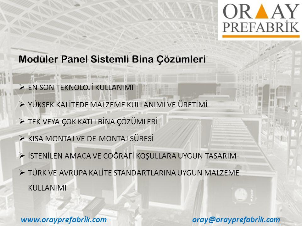 www.orayprefabrik.comoray@orayprefabrik.com Modüler Panel Sistemli Bina Çözümleri  EN SON TEKNOLOJİ KULLANIMI  YÜKSEK KALİTEDE MALZEME KULLANIMI VE