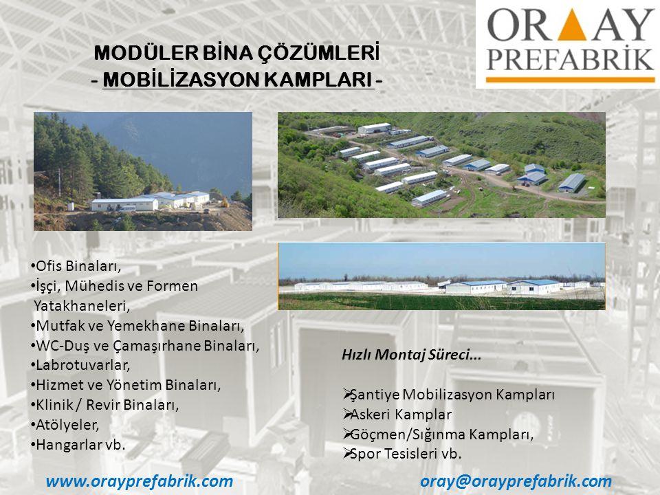 www.orayprefabrik.comoray@orayprefabrik.com MODÜLER B İ NA ÇÖZÜMLER İ - MOB İ L İ ZASYON KAMPLARI - • Ofis Binaları, • İşçi, Mühedis ve Formen Yatakha