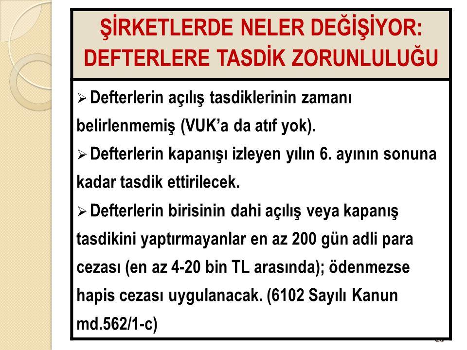 2626 ŞİRKETLERDE NELER DEĞİŞİYOR: DEFTERLERE TASDİK ZORUNLULUĞU  Defterlerin açılış tasdiklerinin zamanı belirlenmemiş (VUK'a da atıf yok).  Defterl