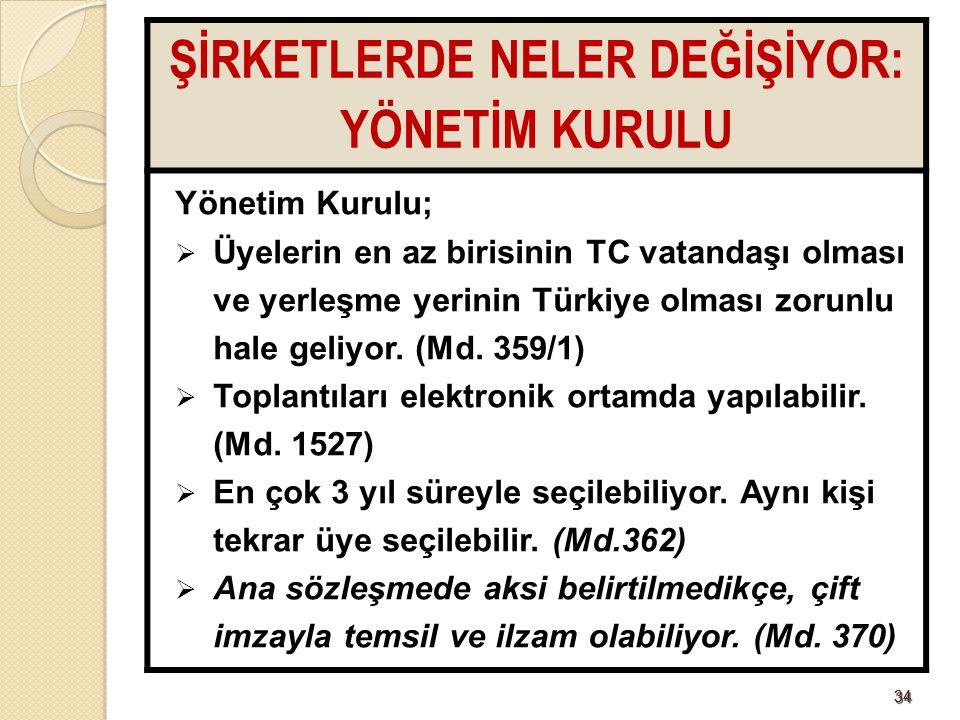 3434 ŞİRKETLERDE NELER DEĞİŞİYOR: YÖNETİM KURULU Yönetim Kurulu;  Üyelerin en az birisinin TC vatandaşı olması ve yerleşme yerinin Türkiye olması zor