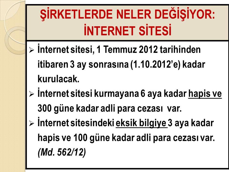 4848 ŞİRKETLERDE NELER DEĞİŞİYOR: İNTERNET SİTESİ  İnternet sitesi, 1 Temmuz 2012 tarihinden itibaren 3 ay sonrasına (1.10.2012'e) kadar kurulacak. 