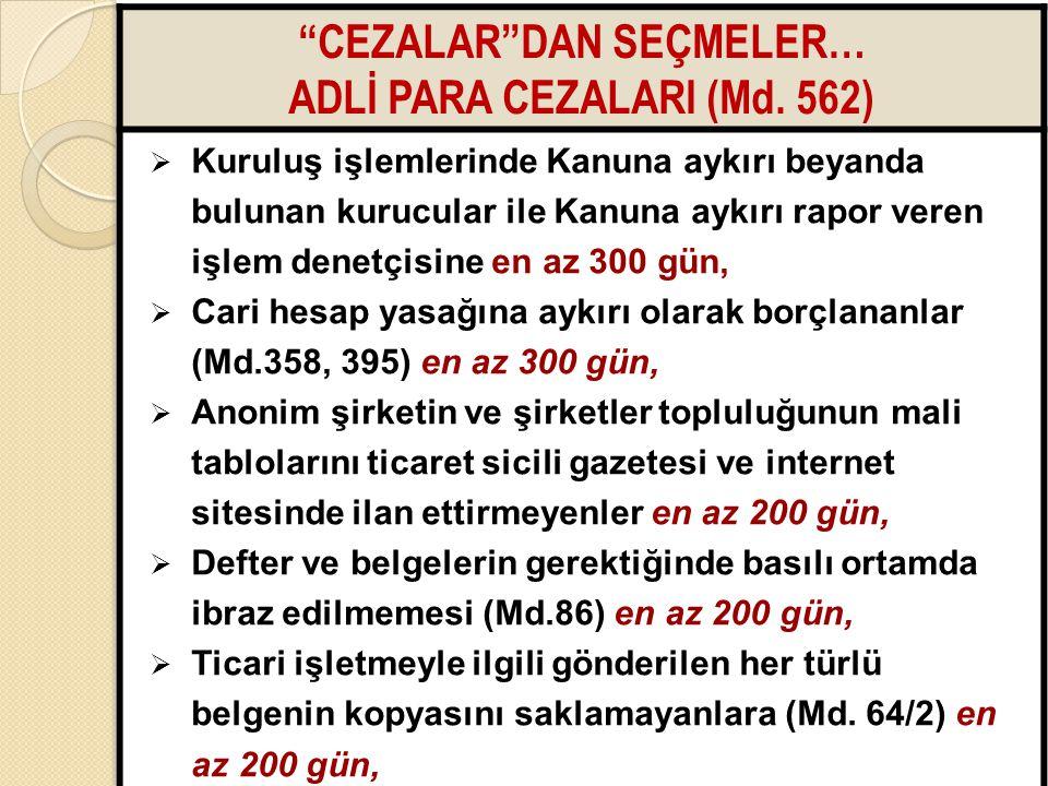 """6464 """"CEZALAR""""DAN SEÇMELER… ADLİ PARA CEZALARI (Md. 562)  Kuruluş işlemlerinde Kanuna aykırı beyanda bulunan kurucular ile Kanuna aykırı rapor veren"""