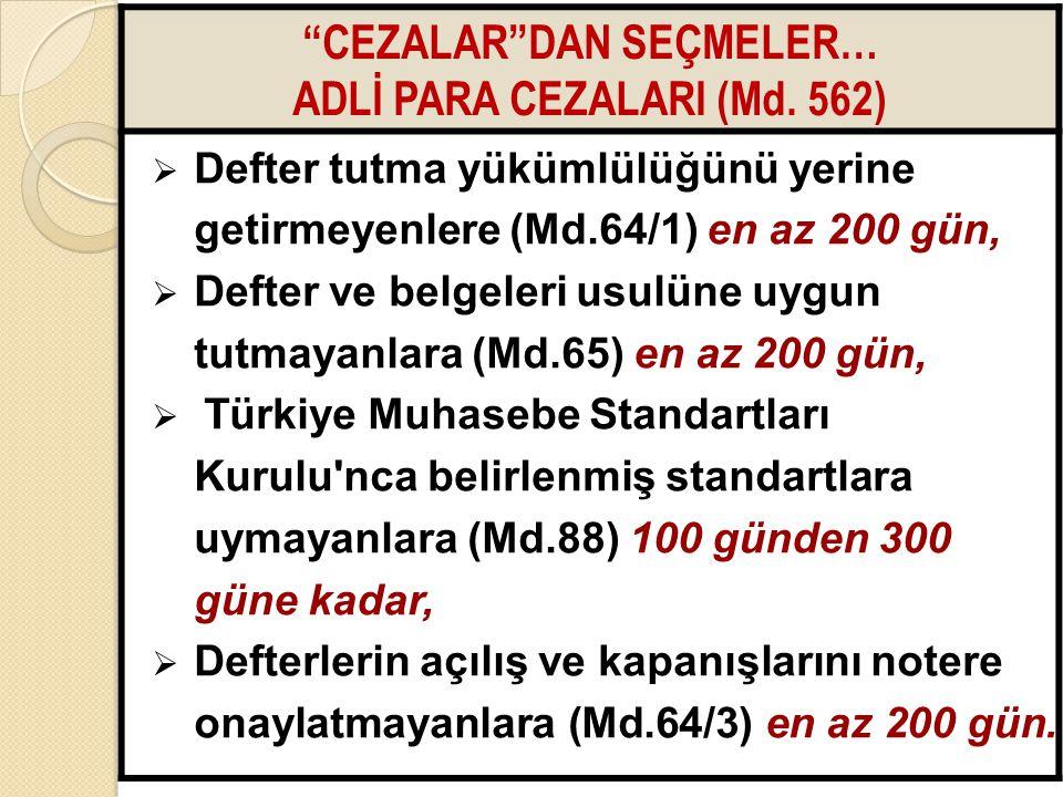 """6565 """"CEZALAR""""DAN SEÇMELER… ADLİ PARA CEZALARI (Md. 562)  Defter tutma yükümlülüğünü yerine getirmeyenlere (Md.64/1) en az 200 gün,  Defter ve belge"""