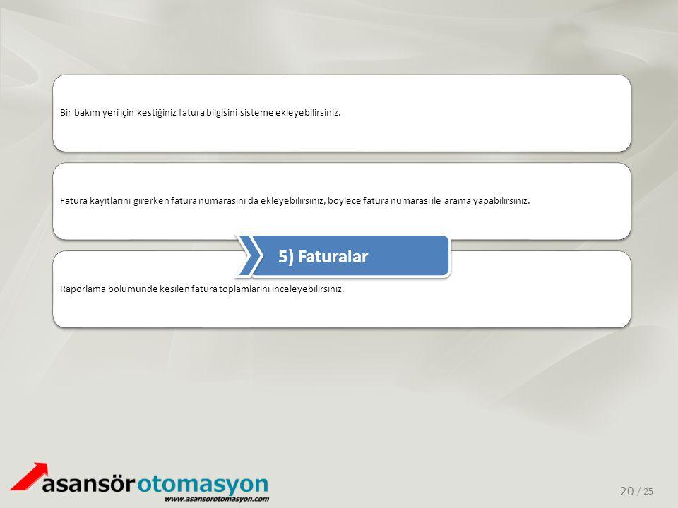 / 25 Bir bakım yeri için kestiğiniz fatura bilgisini sisteme ekleyebilirsiniz.Fatura kayıtlarını girerken fatura numarasını da ekleyebilirsiniz, böyle