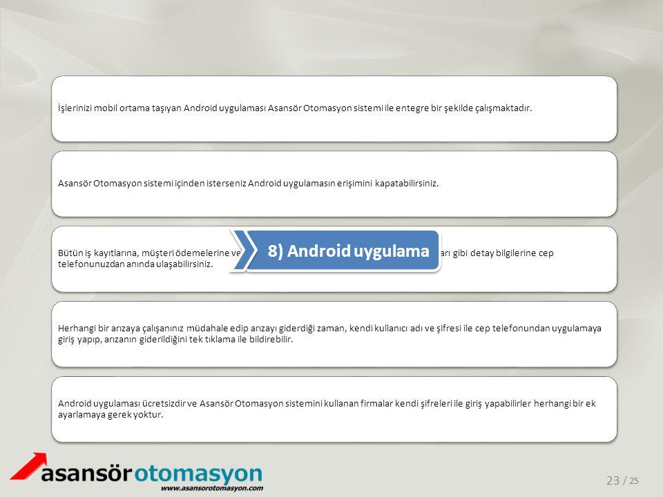 / 25 İşlerinizi mobil ortama taşıyan Android uygulaması Asansör Otomasyon sistemi ile entegre bir şekilde çalışmaktadır.Asansör Otomasyon sistemi için