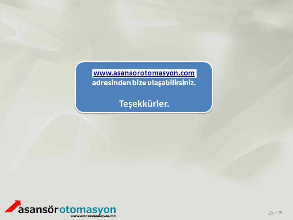 / 25 www.asansorotomasyon.com www.asansorotomasyon.com adresinden bize ulaşabilirsiniz. Teşekkürler. 25