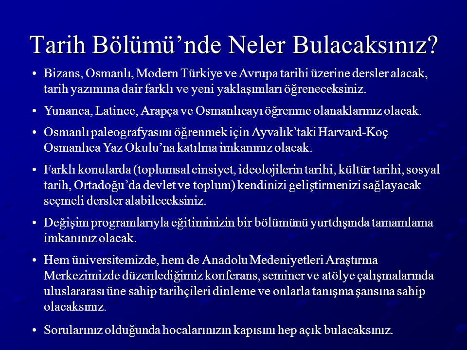 Tarih Bölümü'nde Neler Bulacaksınız? •Bizans, Osmanlı, Modern Türkiye ve Avrupa tarihi üzerine dersler alacak, tarih yazımına dair farklı ve yeni yakl